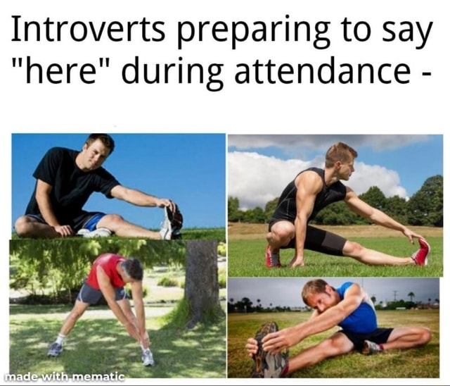 Introverts preparing to say here during attendance  id memes