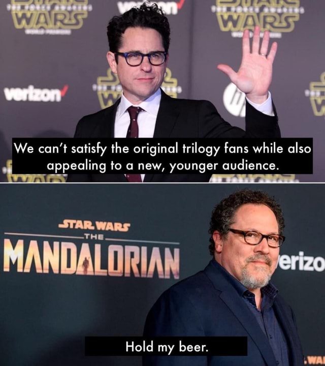 We can not satisfy the original trilogy fans while also appealing to a new, younger audience. C ry Hold my beer meme
