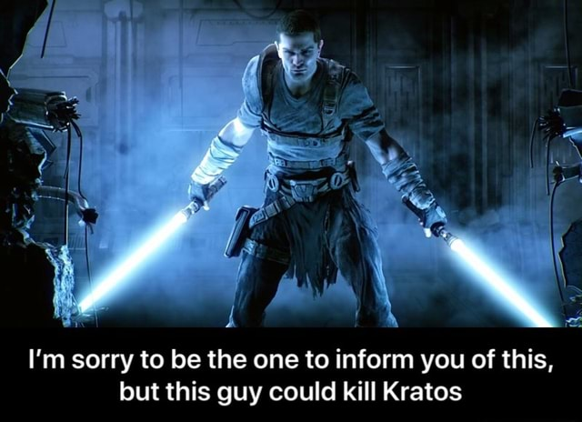 I'm sorry to be the one to inform you of this, but this guy could kill Kratos  I'm sorry to be the one to inform you of this, but this guy could kill Kratos memes