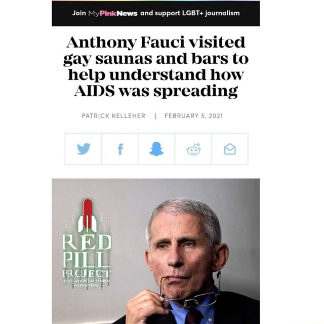 Join My Pink News and support LGBT journalism Anthony Fauci visited gay saunas and bars to help understand how AIDS was spreading PATRICK KELLEHER FEBRUARY 5, 2021 memes