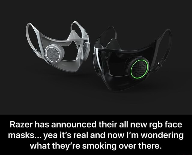 Razer has announced their all new rgb face masks yea it's real and now I'm wondering what they're smoking over there. Razer has announced their all new rgb face masks yea it's real and now I'm wondering what they're smoking over there memes