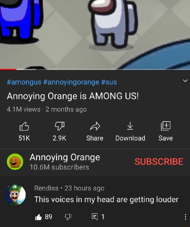 amongus annoyingorange sus Annoying Orange is AMONG US 4.1M views 2 months ago 2.9K Share Download Save Annoying 10.6M Orange subscribers SUBSCRIBE 10.6M subscribers Rendiss 23 hours ago This voices in my head are getting louder memes