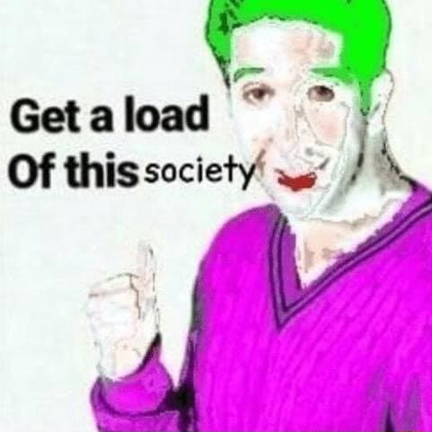 Get load Of this society memes