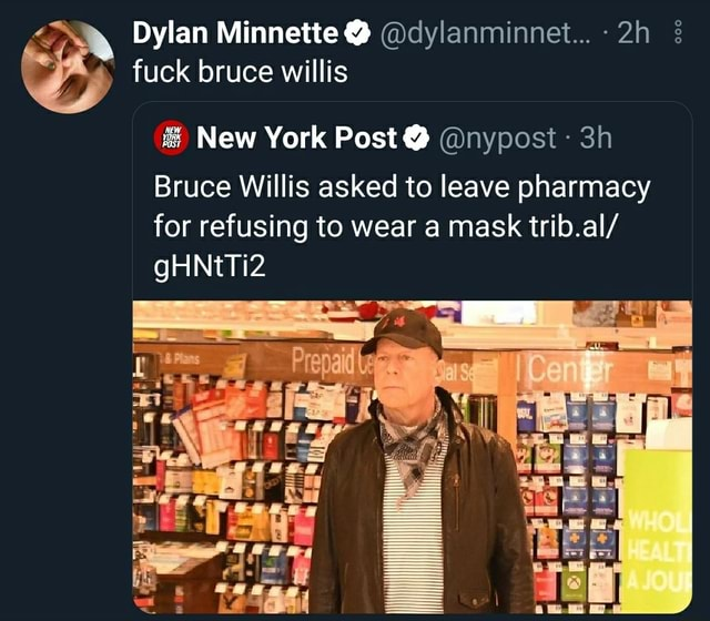 Dylan Minnette  dylanminnet fuck bruce willis New York Post  Bruce Willis asked to leave pharmacy for refusing to wear a mask trib.al gHNtTi2 memes