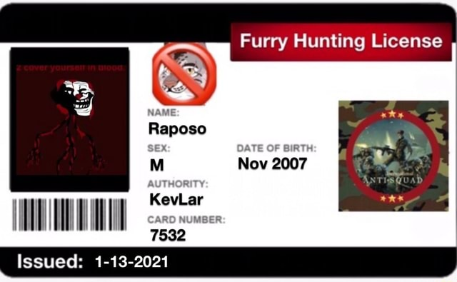 NAME Raposo AUTINGRINS Ken CARO NUMBER Issued 1 13 2021 Furry Flunting License OATE OF Now 2007 meme