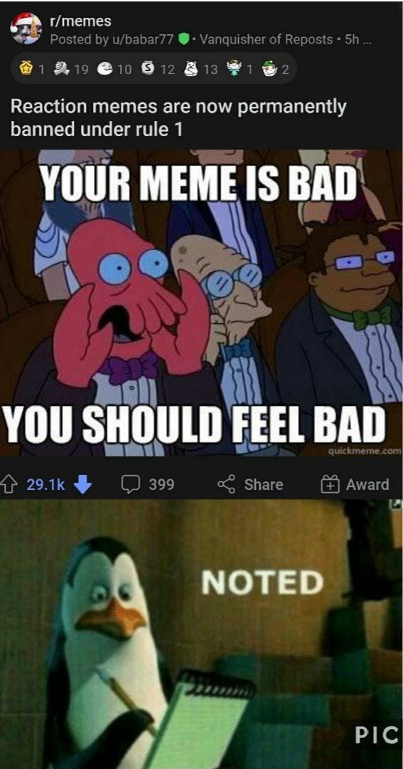 Posted by babar77 Vanquisher of Reposts Sh 61 Reaction memes are now permanently rule 1 YOUR MEME IS BAD YOU SHOULD FEEL BAD 29.1k C 399 Share Award NOTED