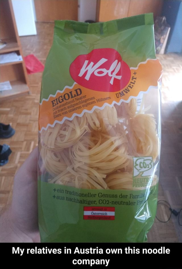 My relatives in Austria own this noodle company My relatives in Austria own this noodle company meme