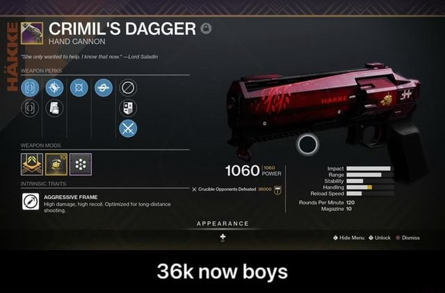 CRIMIL'S DAGGER HAND CANNON She ony wanted to help. Anow that now. Lord Saladin WEAPON PERKS 1060 X cule Oponerts 9000 AGGRESSIVE FRAME tich damage, high reco. Optimized for long distance on APPEARANCE Hide Men Uniock Dismiss now boys 36k now boys memes