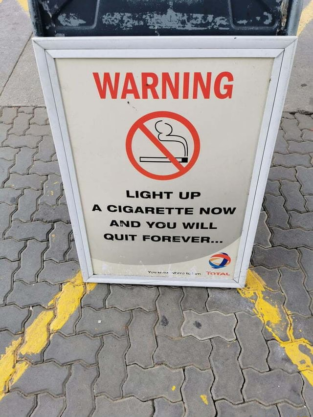 WARNING LIGHT UP A CIGARETTE NOW AND YOU WILL QUIT FOREVER meme