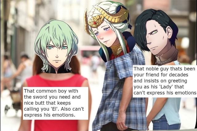 That common boy with the sword you need and nice butt that keeps calling you El'. Also can not express his emotions. That noble guy thats been your friend for decades and insists on greeting you as his Lady that can not express his emotions memes