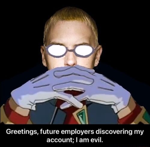 Greetings, future employers discovering my account am evil.  Greetings, future employers discovering my account I am evil memes