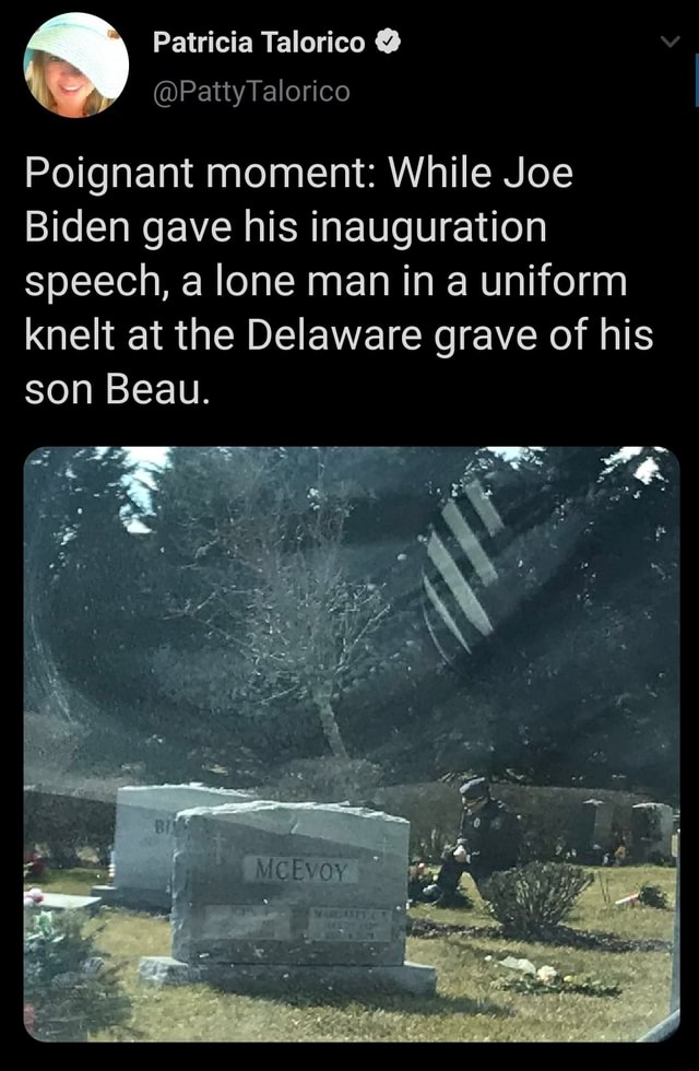 Poignant moment While Joe Biden gave his inauguration speech, a lone man in a uniform knelt at the Delaware grave of his son Beau. te memes