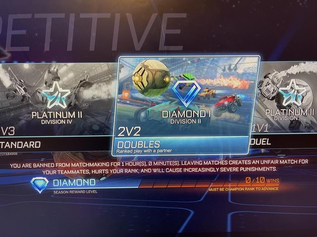 DIVISION IV Va TANDARD YOU ARE BANNED FROM MAI Racked play wilt al YOUR TEAMMATES, HURTS YOUR RA PUNISHMENTS. 10 WINS SEASON REWARD LEVEL MUST BE IPION RANK YOU ARE BANNED FROM MATCHMAKING FORT HOURIS ,  MINUTES. LEAVING MATCHES CREATES AN UNFAIR MATCH FOR NK, AND WILL CAUSE INCREASINGLY SEVERE PUNISHMENTS memes