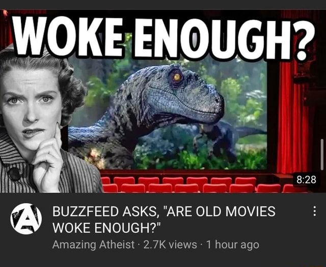 WOKE ENOUGH bo BUZZFEED ASKS, ARE OLD MOVIES WOKE ENOUGH  Amazing Atheist  2.7K views  1 hour ago meme