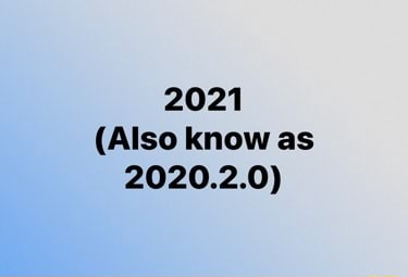2021 Also know as 2020.2.0 memes