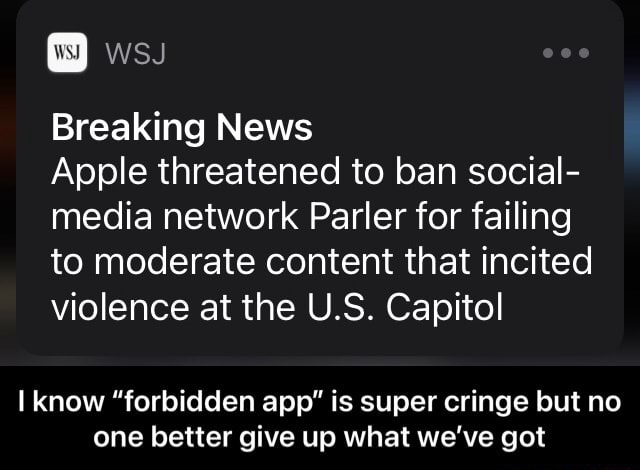 Breaking News Apple threatened to ban social media network Parler for failing to moderate content that incited violence at the U.S. Capitol know forbidden app is super cringe but no one better give up what we've got I know forbidden app is super cringe but no one better give up what we've got memes