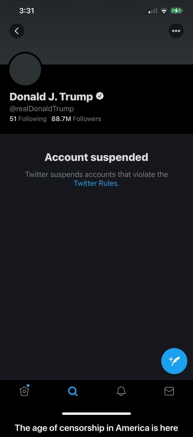 All Donald J. Trump Trump 51 Following 88.7M Followers Account suspended Twitter suspends accounts that violate the Twitter Rules. The age of censorship in America is here The age of censorship in America is here memes