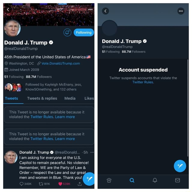 It was fun while it lasted but it's official, Twitter has taken down the President's account Donald J. Trump realDonaldTrump 45th President of the United States of America Washington, Joined March 2009 51 Following 88.7M Followers Followed by Kevlegh MeEnany, jess, KnowSOmething, and 132 others Tweets Tweets and replies Media Likes This Tweet is no longer available because it violated the Twitter Rules. Learn more This Tweet is no longer available because it violated the Twitter Rules. Learn more Donald J. Trump realDonald Sh lam asking for everyone at the US. Capitol to remain peaceful. No violence Remember, WE are the Party of Law and Order respect the Law and our great men and women in Blue. Thank you Donald J. Trump Trump 51 Following 88.7M Followers Account suspended Twitter s