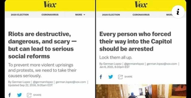 Vox 2020 ELECTION CORONAVIRUS more Riots are destructive, dangerous, and scary but can lead to serious social reforms To prevent more violent uprisi and protests, we need to take thelr causes Vox 2020 ELECTION Every person who forced their way into the Capitol should be arrested Lock them all up. CORONAVIRUS mom memes