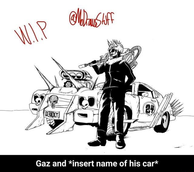 Gaz and *insert name of his car* Gaz and *insert name of his car* memes