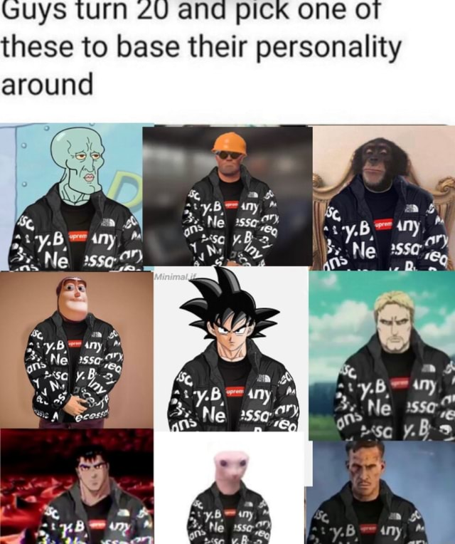Guys turn and PICK one OT these to base their personality around Ne le memes