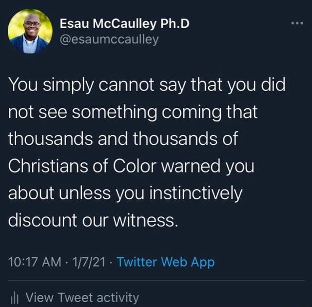 You simply cannot say that you did not see something coming that thousands and thousands of Christians of Color warned you about unless you instinctively discount our witness. AM  Twitter Web Apo View Tweet activity meme