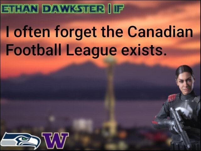 THAN STER often forget the Canadian Football League exists meme