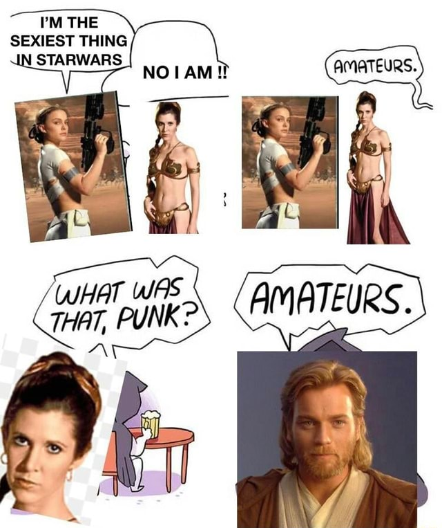 THE SEXIEST THING STARWARS WHaT WAS. THAT, PUNK memes