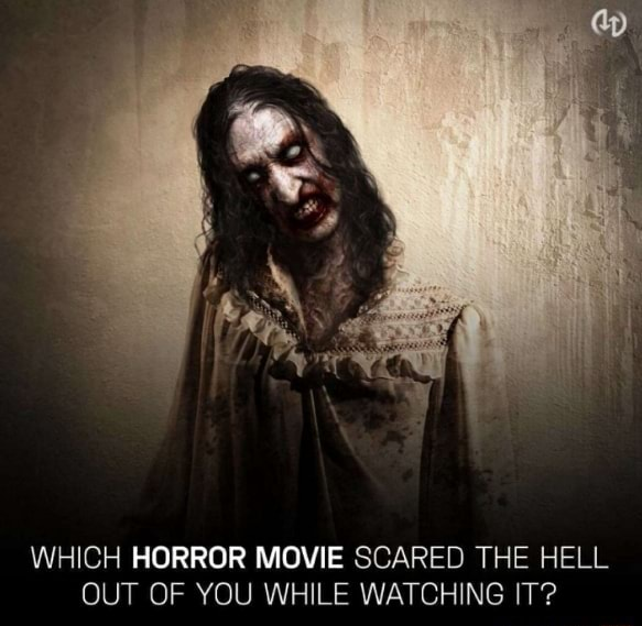 WHICH HORROR MOVIE SCARED THE HELL OUT OF YOU WHILE WATCHING IT memes