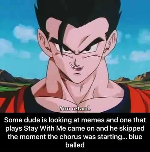 NY Youlretards Some dude is looking at memes and one that plays Stay With Me came on and he skipped the moment the chorus was starting blue balled  Some dude is looking at memes and one that plays Stay With Me came on and he skipped the moment the chorus was starting… blue balled