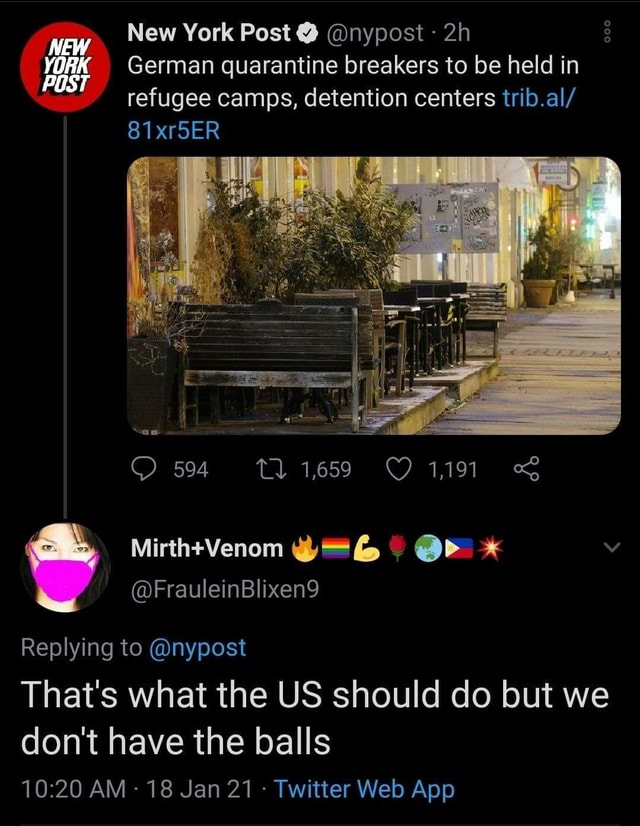 NEW YORK New York Post  nypost YORK German quarantine breakers to be held in refugee camps, detention centers trib.al 81xrSER Mirth Venom FrauleinBlixen9 Replying to nypost 11659 1,191 That's what the US should do but we do not have the balls memes