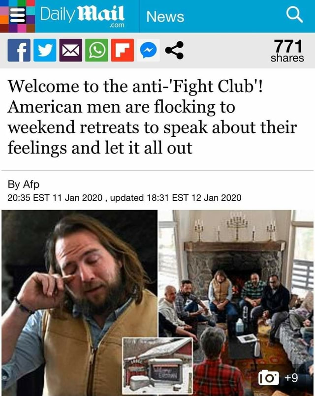 Daily Mail News Q OS Welcome to the anti 'Fight Club' American men are flocking to weekend retreats to speak about their feelings and let it all out By Afp EST 11 Jan 2020, updated EST 12 Jan 2020 meme