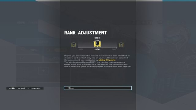 75 22 msul 15241382 RANK ADJUSTMENT GOLD If 2843 Players you encountered in Ranked matches have been identified as cheaters, so the effect they had on your MMR has been cancelled. Consequently, it was readjusted by adding 69 points. The Matchmaking Rating MMR is a number that represents a player's skill level in Ranked. It is the basis of the ranking system, and it allows the game to match players of similar skill level together. Close meme