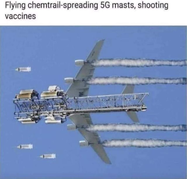 Flying chemtrail spreading masts, shooting vaccines memes
