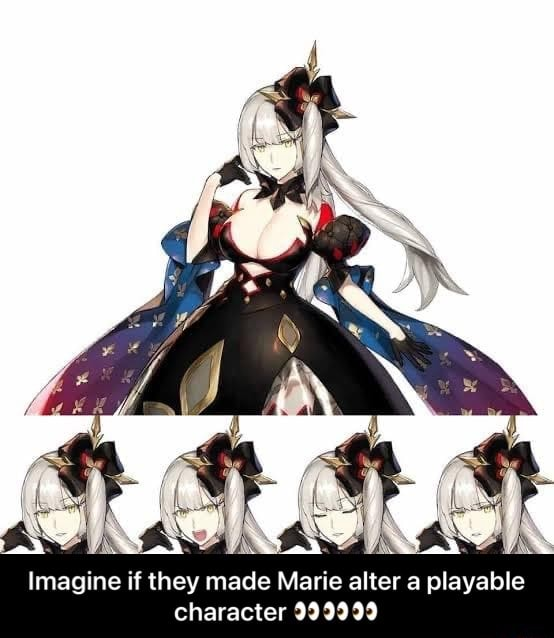 Imagine if they made Marie alter a playable character 999999 Imagine if they made Marie alter a playable character meme