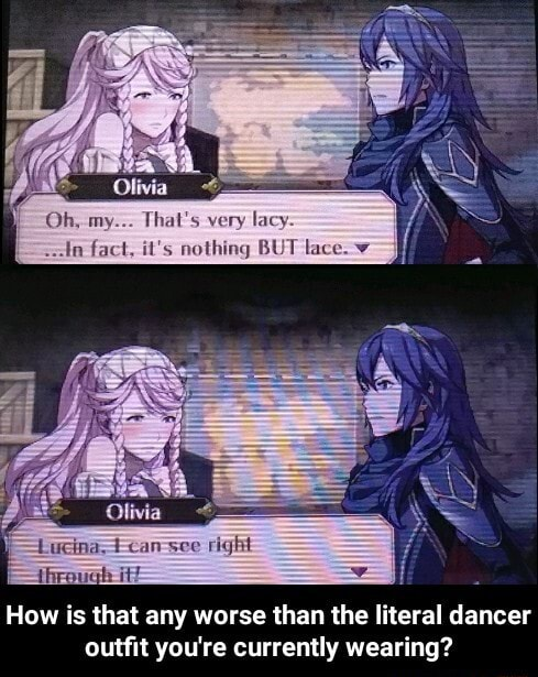 Oh, my That's very lacy fact, it's nothing BUT lace. Lucinat can see right througt itt How is that any worse than the literal dancer outfit you're currently wearing How is that any worse than the literal dancer outfit you're currently wearing meme