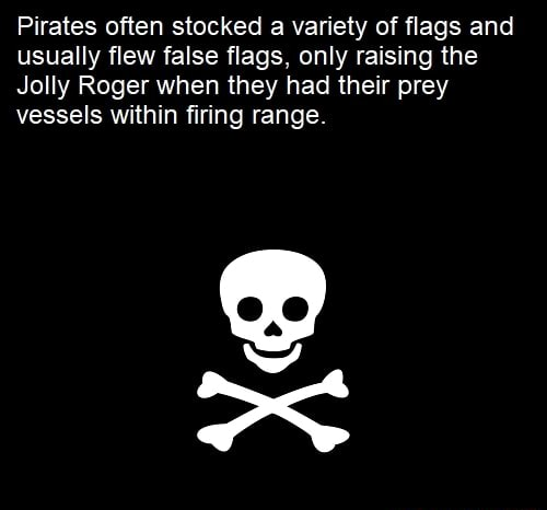 Pirates often stocked a variety of flags and usually flew false flags, only raising the Jolly Roger when they had their prey vessels within firing range meme