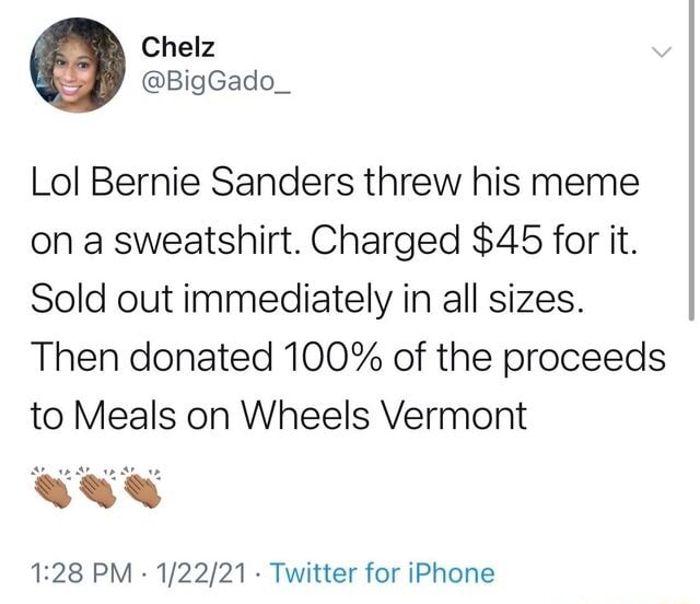 Lol Bernie Sanders threw his meme on a sweatshirt. Charged $45 for it. Sold out immediately in all sizes. Then donated 100% of the proceeds to Meals on Wheels Vermont wee PM Twitter for iPhone