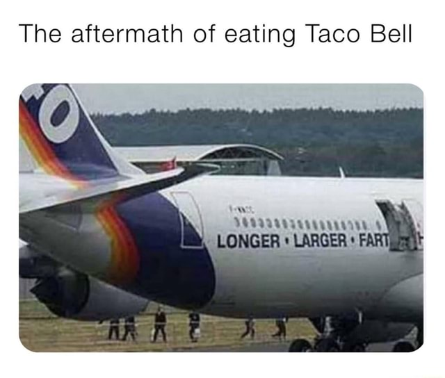 The aftermath of eating Taco Bell LARGER memes