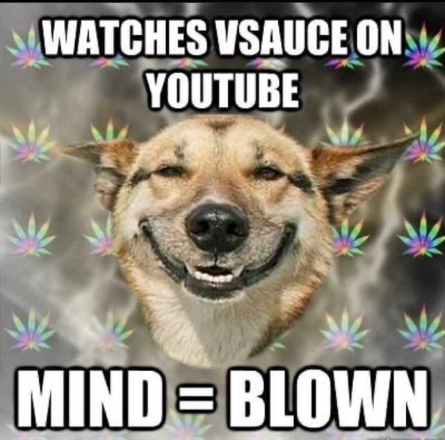 WATCHES VSAUCE ON YOUTUBE MIND BLOWN meme