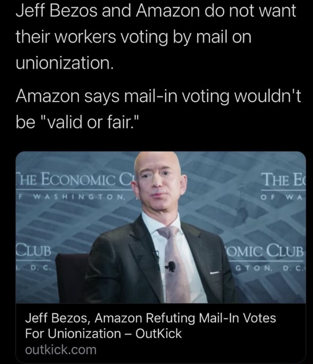Jeff Bezos and Amazon do not want their workers voting by mail on unionization. Amazon says mail in voting wouldn't be valid or fair. CLER Jeff Bezos, Amazon Refuting Mail In Votes For Unionization OutKick meme
