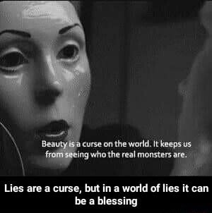 Curse on the world. Itkeepsus ting who the real monsters are. Lies are a curse, but in a world of lies it can be a blessing  Lies are a curse, but in a world of lies it can be a blessing meme