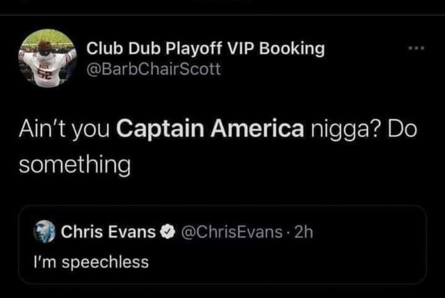 Club Dub Playoff VIP Booking BarbChairScott Ain't you Captain America nigga Do something Chris Evans ChrisEvans I'm speechless memes