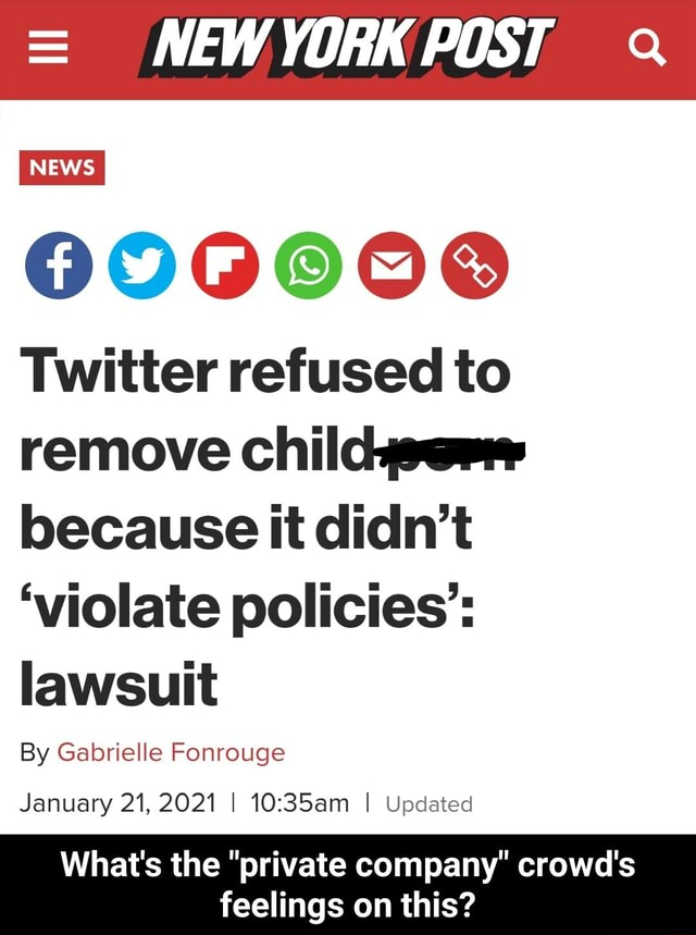 NEW YORK POST NEWS Twitter refused to remove childwerr because it didn't violate policies lawsuit By Gabrielle Fonrouge January 21, 2021 I I Updated What's the private company crowd's feelings on this What's the private company crowd's feelings on this meme