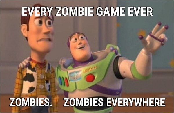 EVERY ZOMBIE GAME EVER ZOMBIES. ZOMBIES EVERYWHERE memes