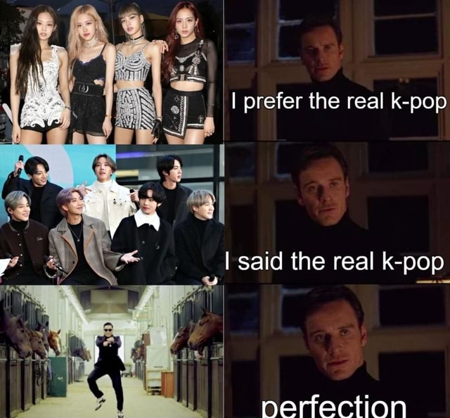 I prefer the real k pop said the real k pop nerfection memes