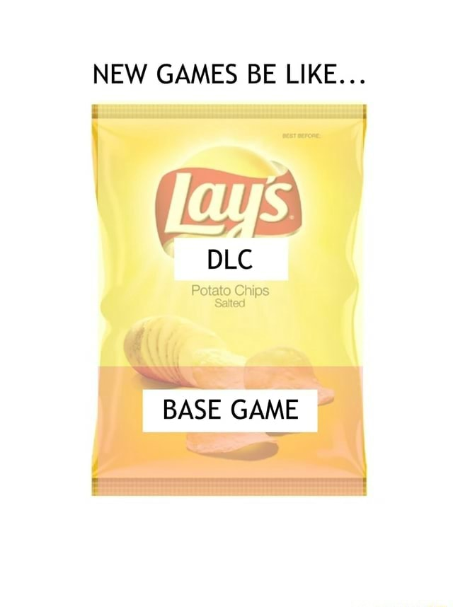 NEW GAMES BE LIKE DLC Potato Chips Salted BASE GAME meme