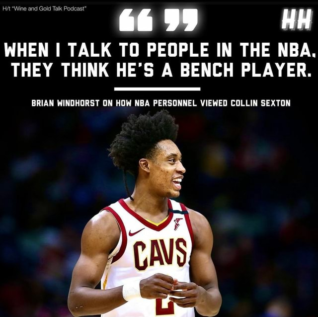 HA Wine and Gold Talk Podcast HH WHEN I TALK TO PEOPLE IN THE NBA. THEY THINK HE'S A BENCH PLAYER. BRIAN WINDHORST ON HOW NBA PERSONNEL VIEWED COLLIN SEXTON meme