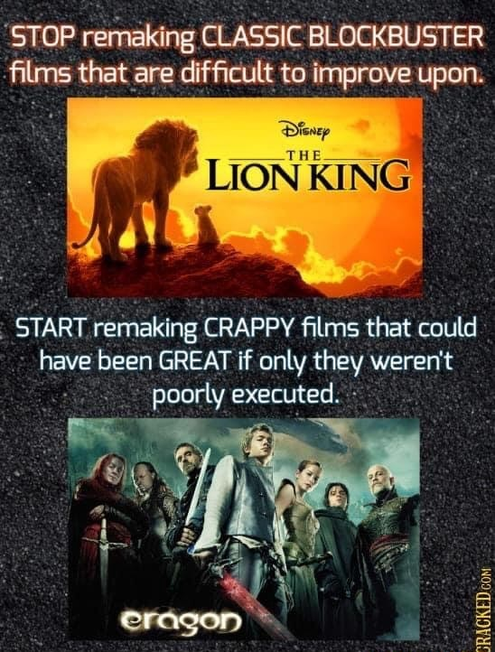 STOP remaking CLASSIC BLOCKBUSTER films that are difficult to improve upon. START remaking CRAPPY films that could have been GREAT if only they weren't poorly executed. SRAGKED RACKED com memes