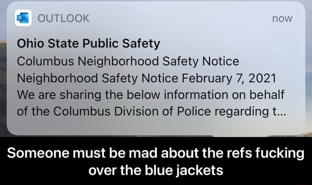 OUTLOOK Ohio State Public Safety Columbus Neighborhood Safety Notice Neighborhood Safety Notice February 7, 2021 We are sharing the below information on behalf of the Columbus Division of Police regarding t Someone must be mad about the refs fucking over the blue jackets  Someone must be mad about the refs fucking over the blue jackets memes